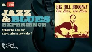Big Bill Broonzy - Hey Hey!