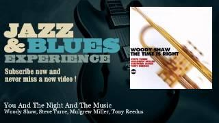 Woody Shaw, Steve Turre, Mulgrew Miller, Tony Reedus - You And The Night And The Music
