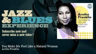Aretha Franklin - You Make Me Feel Like a Natural Woman