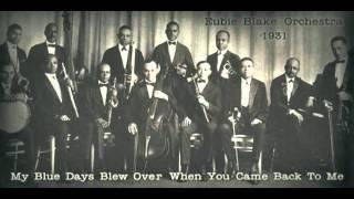 Eubie Blake And His Orchestra - My Blue Days Blew Over When You Came Back To Me (1931)