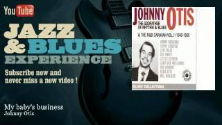 Johnny Otis - My baby's business