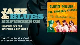 Glenn Miller, The Andrews Sisters - Let's Have Another One!