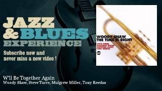 Woody Shaw, Steve Turre, Mulgrew Miller, Tony Reedus - W'll Be Together Again