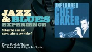 Chet Baker, Gerry Mulligan, Lee Konitz - These Foolish Things