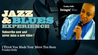 Frankye Kelly - I Think You Made Your Move Too Soon