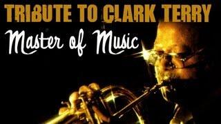 Clark Terry - Tribute to Clark Terry