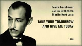 Frank Trumbauer Orchestra,  Marlin Hurt Vocal - Take Your Tomorrow (1928)