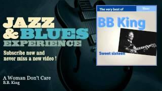 B.B. King - A Woman Don't Care