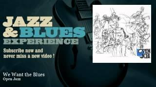Open Jazz - We Want the Blues