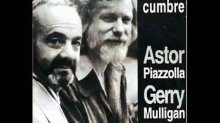 Astor Piazzolla&Gerry Mulligan - Close Your Eyes And Listen
