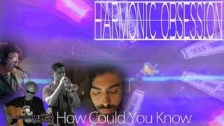 Harmonic Obsession - How Could You Know