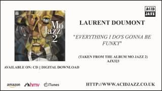 LAURENT DOUMONT - 'Everything I Do's Gonna Be Funky' MO JAZZ 2 (Official Audio - Acid Jazz Records)