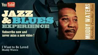 Muddy Waters - I Want to Be Loved