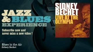 Sidney Bechet - Blues in the Air