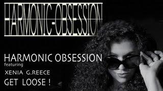 Harmonic Obsession feat. XENIA G.Reece - GET LOOSE !