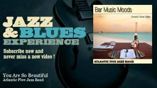 Atlantic Five Jazz Band - You Are So Beautiful