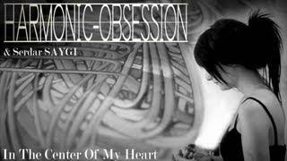 Harmonic Obsession - In the Center of My Heart