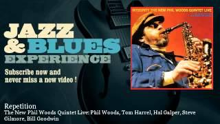 The New Phil Woods Quintet Live: Phil Woods, Tom Harrel, Hal Galper, Steve Gilmore, Bil - Repetition