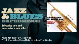 Woody Shaw, Steve Turre, Mulgrew Miller, Tony Reedus - From Moment To Moment